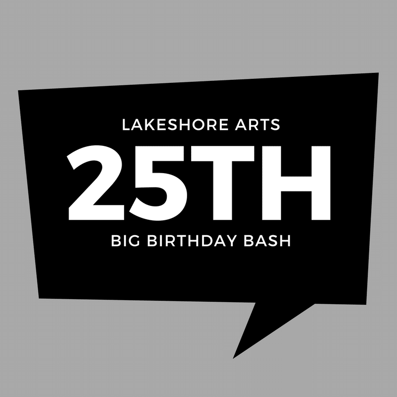 Lakeshore Arts 25th BIG Birthday Bash
